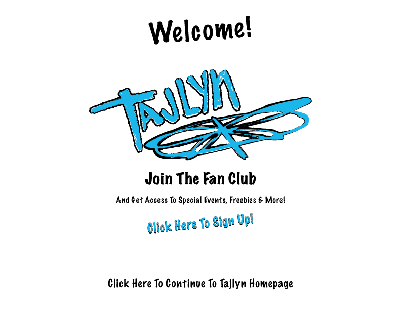 Welcome! To Tajlyn.com.  Sign Up For The Fan Club Here!
